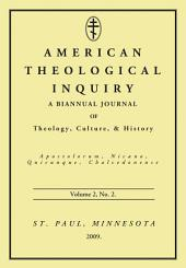 American Theological Inquiry, Volume Two, Issue Two: A Biannual Journal of Theology, Culture, and History, Issue 2