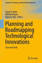 Planning and Roadmapping Technological Innovations: Cases and Tools