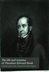 The Life and Remains of Theodore Edward Hook: Remains of Theodore Edward Hook: Political songs, etc. Ramsbottom letters. Reviews: Miscellanies