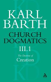 Church Dogmatics The Doctrine of Creation, Volume 3, Part 1: The Work of Creation
