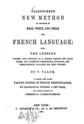 Ollendorffs New Method Of Learning To Read Write And Speak The French Language With The Lessons Divided Into Sessions Of A Proper Length For Daily Tasks And Numerous Corrections Additions And Imp