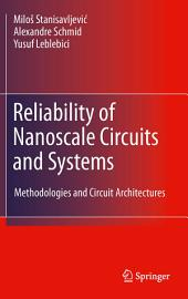 Reliability of Nanoscale Circuits and Systems: Methodologies and Circuit Architectures