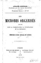 Les microbes organisés: leur rôle dans la fermentation, la putréfaction et la contagion