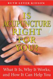 Is Acupuncture Right for You?: What It Is, Why It Works, and How It Can Help You, Edition 3