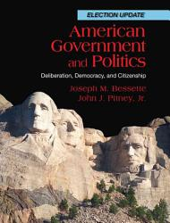 American Government And Politics Deliberation Democracy And Citizenship Election Update Book PDF