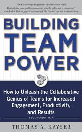Building Team Power: How to Unleash the Collaborative Genius of Teams for Increased Engagement, Productivity, and Results: Edition 2
