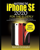 MASTERING THE IPHONE SE 2020 For the Elderly