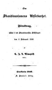 Om Skandinavismens utförbarhet: Föredrag, hållet i det Skandinaviska sällskapet den 4 februarii 1846