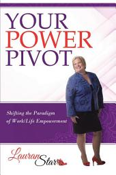 Your Power Pivot: Shifting the Paradigm of Work/Life Empowerment