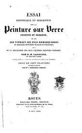Essai historique et descriptif sur la peinture sur verre, ancienne et moderne: et sur les vitraux les plus remarquables de quelques monumens français et étrangers; suivi de la biographie des plus célèbres peintres-verriers