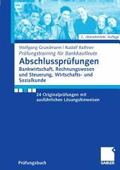 Abschlussprüfungen Bankwirtschaft, Rechnungswesen und Steuerung, Wirtschafts- und Sozialkunde: 24 Originalprüfungen mit ausführlichen Lösungshinweisen, Ausgabe 3