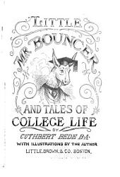Little Mr. Bouncer [and His Friend Verdant Green]: And, Tales of College Life