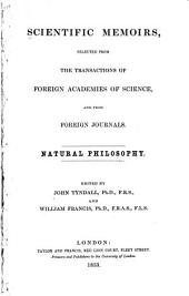Scientific Memoirs, Selected from the Transactions of Foreign Academies of Science, and from Foreign Journals. Natural Philosophy: Volume 1