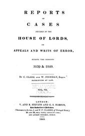 Reports of Cases Heard and Decided in the House of Lords on Appeals and Writs of Error: During the Sessions 1831[-1846], Volume 7