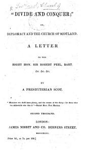 """Divide and Conquer;"" or, Diplomacy and the Church of Scotland. A letter to the Right Hon. Sir R. Peel ... by a Presbyterian Scot Alexander P. Stewart"