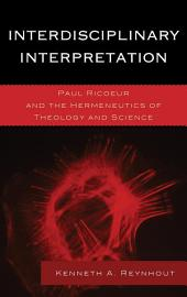 Interdisciplinary Interpretation: Paul Ricoeur and the Hermeneutics of Theology and Science