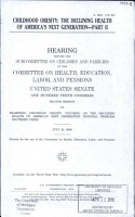 Childhood Obesity  The Declining Health of America s Next Generation   Part II  S Hrg  110 447  July 23  2008  110 2 Hearing    PDF