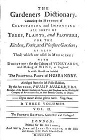 The Gardeners Dictionary: Containing the Methods of Cultivating and Improving All Sorts of Trees, Plants, and Flowers, for the Kitchen, Fruit and Pleasure Gardens; as Also Those which are Used in Medicine, with Directions for the Culture of Vineyards, and Making of Wine in England. In which Likewsie are Included the Practical Parts of Husbandry, Volume 2