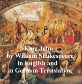 King John/ Leben und Tod des Konigs Johann, Bilingual edition (in English with line numbers and in German translation)