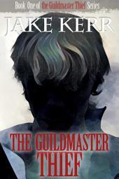 The Guildmaster Thief: Volume 1