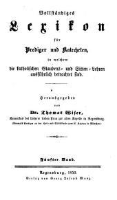 Vollständiges Lexikon für Prediger und Katecheten, in welchem die katholischen Glaubens- und Sitten-Lehren ausführlich betrachtet sind: Band 5