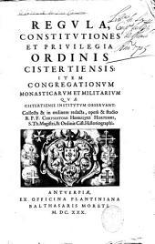 Regula, constitutiones et privilegia ordinis Cistertiensis: item congregastionvm et militarivm ... Collecta et in ordinem redacta, opera et studio ...