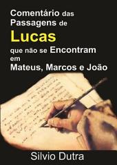 Comentário Das Passagens De Lucas Que Não Se Encontram Em Mateus, Marcos E João