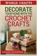 Decorate Your Home with the Crochet Crafts