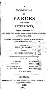 A Collection of Farces and Other Afterpieces: Which are Acted at the Theatres Royal, Drury-Lane, Covent-Garden, and Hay-Market. Printed Under the Authority of the Managers from the Prompt Book, Volume 1