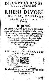 Disceptationes chorographicae de Rheni divertiis atque ostiis eorumue accolis populis ...