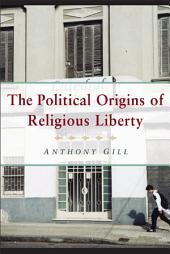 The Political Origins of Religious Liberty