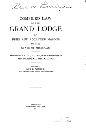 Compiled Law of the Grand Lodge of Free and Accepted Masons of the State of Michigan: Revision of A.L. 5873, A.D. 1873, with Amendments to and Including A.L. 5911, A.D. 1911