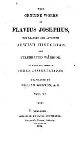 The Genuine Works of Flavius Josephus, the Learned and Authentic Jewish Historian, and Celebrated Warrior: Volume 6