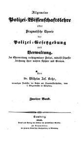 Allgemeine Polizei-Wissenschaftslehre oder pragmatische Theorie der Polizei-Gesetzgebung u. Verwaltung: Band 2