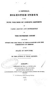A General Digested Index to the Nine Volumes of Cowen's Reports of Cases Argued and Determined in the Supreme Court: And in the Court for the Trial of Impeachments and the Correction of Errors of the State of New York