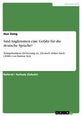 """Sind Anglizismen eine Gefahr für die deutsche Sprache?: Textgebundene Erörterung zu """"Deutsch strikes back"""" (2006) von Bastian Sick"""