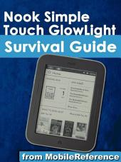 Nook Simple Touch GlowLight Survival Guide: Step-by-Step User Guide for the Nook Simple Touch GlowLight eReader: Getting Started, Using Hidden Features, and Downloading FREE eBooks
