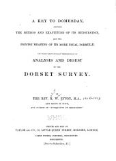 A Key to Domesday: Showing the Method and Exactitude of Its Mensuration, and the Precise Meaning of Its More Usual Formulae ; the Subject Being Specially Exemplified by an Analysis and Digest of the Dorset Survey