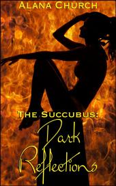 """Dark Reflections: Book 3 of """"The Succubus"""""""