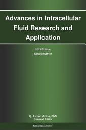 Advances in Intracellular Fluid Research and Application: 2013 Edition: ScholarlyBrief