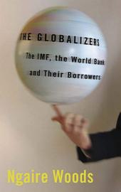 The Globalizers: The IMF, the World Bank, and Their Borrowers (Cornell Studies in Money): The IMF, the World Bank, and Their Borrowers
