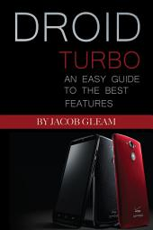 Droid Turbo: An Easy Guide to the Best Features
