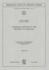 Stochastic Methods in the Dynamics of Satellites: Course Held at the Department for General Mechanics, October 1970