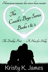 The Coach's Boys Series Books 1 & 2: The Daddy Pact - A Hero For Holly