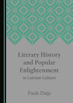 Literary History and Popular Enlightenment in Latvian Culture PDF