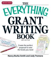 The Everything Grant Writing Book: Create the perfect proposal to raise the funds you need, Edition 2