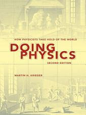 Doing Physics, Second Edition: How Physicists Take Hold of the World, Edition 2