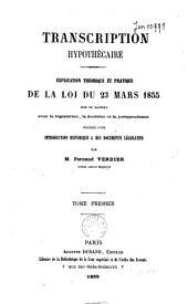 Transcription hypothécaire: explication théorique et pratique de la loi du 23 mars 1855: Volume1