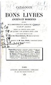 Catalogue de bons livres anciens et modernes, provenant de la bibliothèque du Château de la Thimeray et de M. B***, archiviste: dont la vente aura lieu du ... 2 au ... 9 juin 1890 ...
