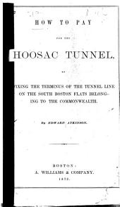 How to Pay for the Hoosac Tunnel: By Fixing the Terminus of the Tunnel Line on the South Boston Flats Belonging to the Commonwealth